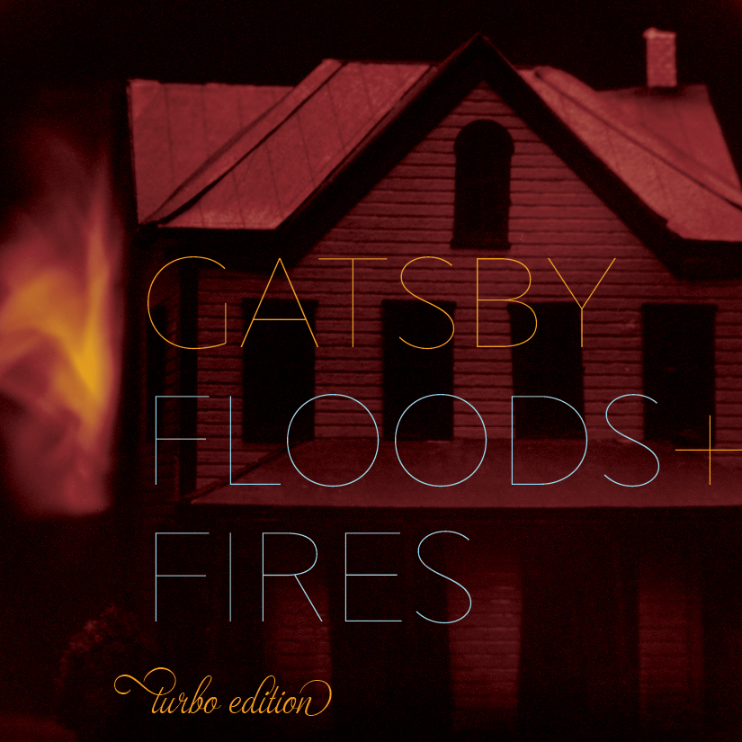 Gatsby - Floods + Fires [Turbo Edition]